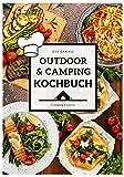 Das große Outdoor & Camping Kochbuch: Outdoor & Camping kochen leicht gemacht - einfache &...