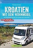 Kroatien mit dem Wohnmobil: Wohnmobil-Reiseführer. Routen von Istrien bis Dubrovnik. Nationalparks,...