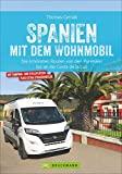 Spanien Wohnmobil: Spanien mit dem Wohnmobil. Die schönsten Touren von den Pyrenäen bis an die...