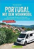 Portugal mit dem Wohnmobil. Die schönsten Routen von Porto bis zur Südwestspitze Europas. Inkl....