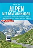 Alpen mit dem Wohnmobil: Die schönsten Panoramatouren. Der Wohnmobil-Reiseführer mit...