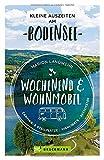 Wochenend und Wohnmobil. Kleine Auszeiten am Bodensee. Die besten Camping- und Stellplätze, alle...