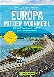 Europa mit dem Wohnmobil: Die schönsten Routen zwischen Nordkap und Gibraltar; Der...
