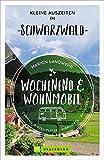 Wochenend und Wohnmobil. Kleine Auszeiten im Schwarzwald. Die besten Camping- und Stellplätze, alle...