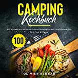 Camping Kochbuch: 100 schnelle und einfache Outdoor Rezepte für den Campingbackofen, Grill, Topf &...