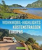 Wohnmobilreiseführer Europa: Wohnmobil-Highlights Küstenstraßen Europas. Traumziele am Meer. Mit...