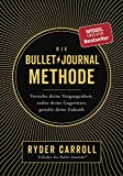 Die Bullet-Journal-Methode: Verstehe deine Vergangenheit, ordne deine Gegenwart, gestalte deine...